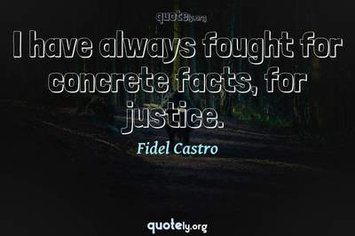 Photo Quote of I have always fought for concrete facts, for justice.