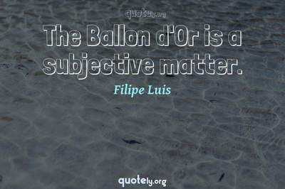 Photo Quote of The Ballon d'Or is a subjective matter.