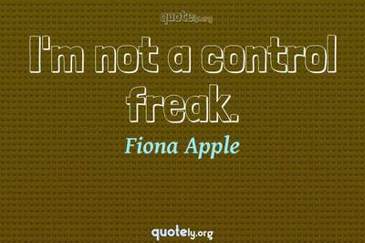 Photo Quote of I'm not a control freak.