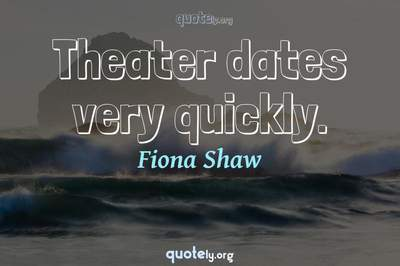 Photo Quote of Theater dates very quickly.