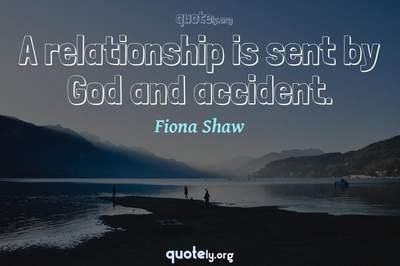 Photo Quote of A relationship is sent by God and accident.