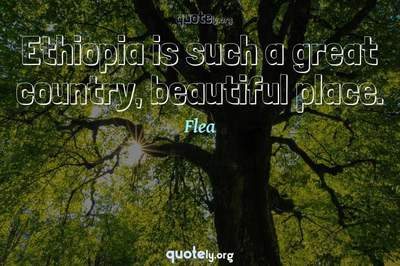 Photo Quote of Ethiopia is such a great country, beautiful place.