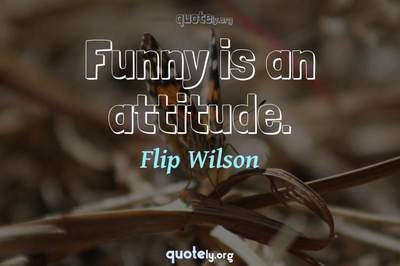 Photo Quote of Funny is an attitude.