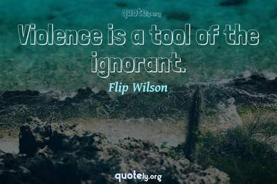 Photo Quote of Violence is a tool of the ignorant.