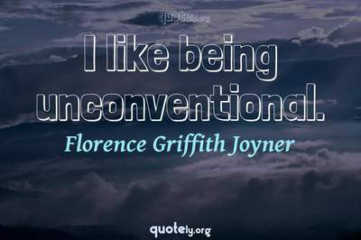 Photo Quote of I like being unconventional.