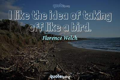 Photo Quote of I like the idea of taking off like a bird.