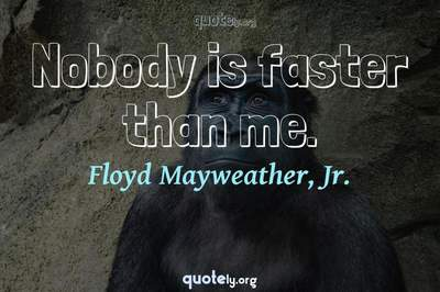 Photo Quote of Nobody is faster than me.