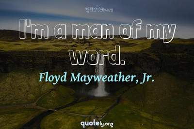 Photo Quote of I'm a man of my word.