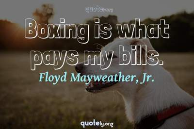 Photo Quote of Boxing is what pays my bills.