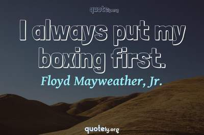Photo Quote of I always put my boxing first.