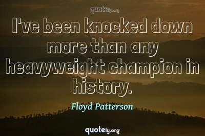 Photo Quote of I've been knocked down more than any heavyweight champion in history.