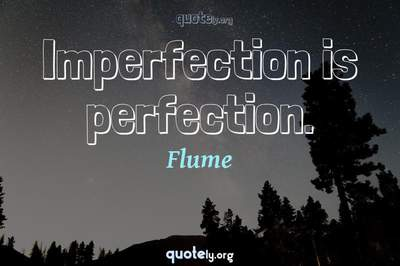Photo Quote of Imperfection is perfection.