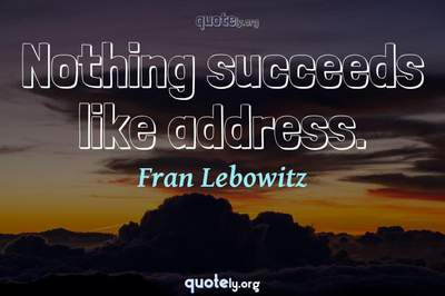 Photo Quote of Nothing succeeds like address.