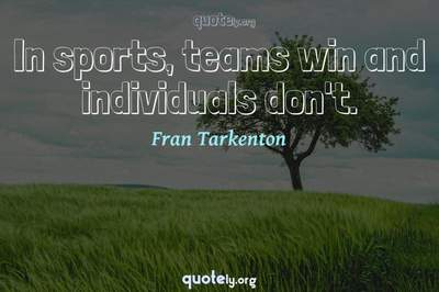 Photo Quote of In sports, teams win and individuals don't.