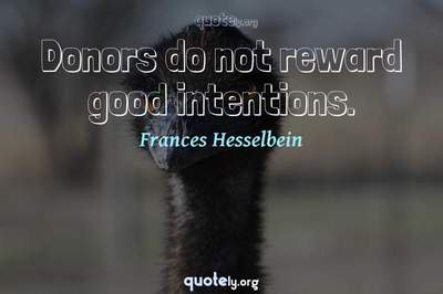 Photo Quote of Donors do not reward good intentions.