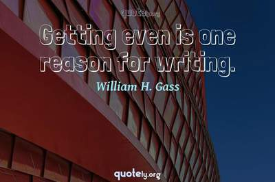 Photo Quote of Getting even is one reason for writing.