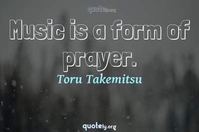 Photo Quote of Music is a form of prayer.