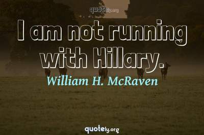 Photo Quote of I am not running with Hillary.