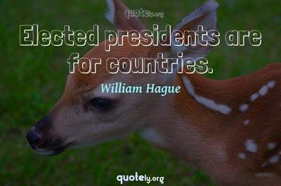 Photo Quote of Elected presidents are for countries.
