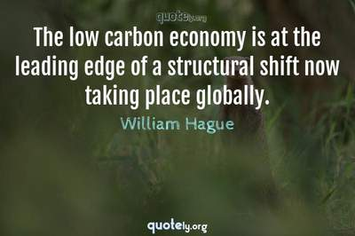 Photo Quote of The low carbon economy is at the leading edge of a structural shift now taking place globally.