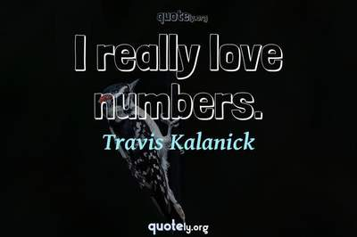Photo Quote of I really love numbers.