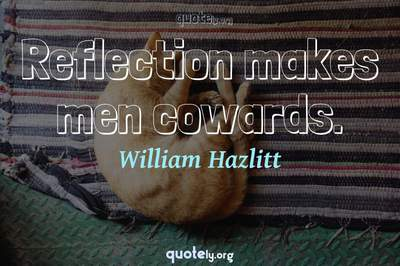 Photo Quote of Reflection makes men cowards.