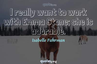 Photo Quote of I really want to work with Emma Stone; she is adorable.