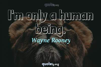 Photo Quote of I'm only a human being.