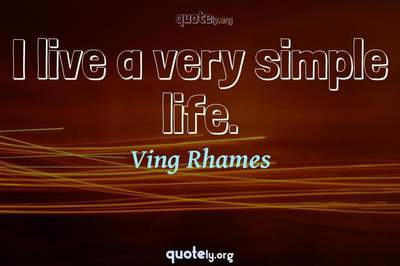 Photo Quote of I live a very simple life.