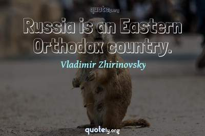 Photo Quote of Russia is an Eastern Orthodox country.