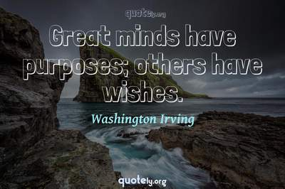 Photo Quote of Great minds have purposes; others have wishes.