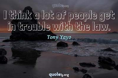 Photo Quote of I think a lot of people get in trouble with the law.