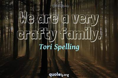 Photo Quote of We are a very crafty family.