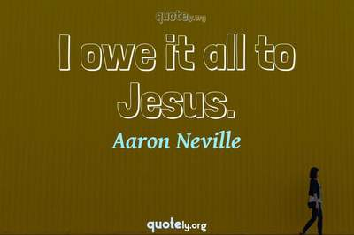 Photo Quote of I owe it all to Jesus.