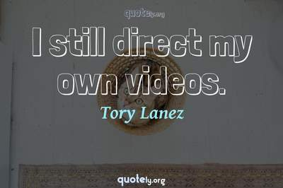 Photo Quote of I still direct my own videos.