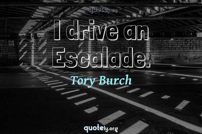 Photo Quote of I drive an Escalade.
