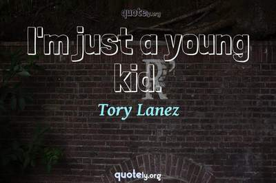 Photo Quote of I'm just a young kid.
