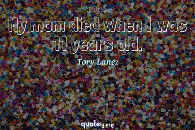 Photo Quote of My mom died when I was 11 years old.