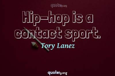 Photo Quote of Hip-hop is a contact sport.