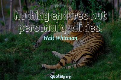 Photo Quote of Nothing endures but personal qualities.