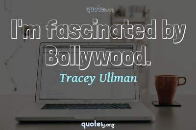Photo Quote of I'm fascinated by Bollywood.