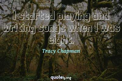 Photo Quote of I started playing and writing songs when I was eight.