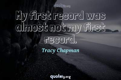 Photo Quote of My first record was almost not my first record.