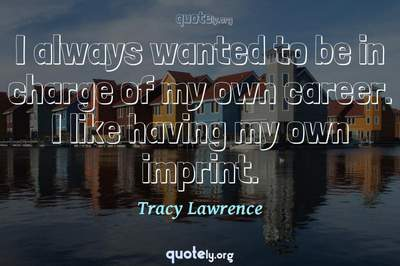 Photo Quote of I always wanted to be in charge of my own career. I like having my own imprint.