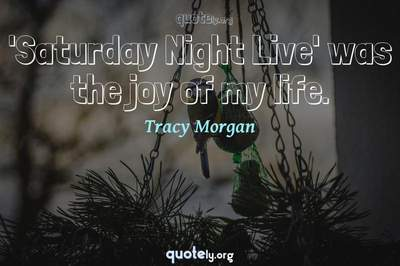 Photo Quote of 'Saturday Night Live' was the joy of my life.