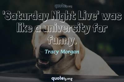 Photo Quote of 'Saturday Night Live' was like a university for funny.