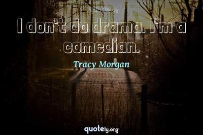 Photo Quote of I don't do drama. I'm a comedian.
