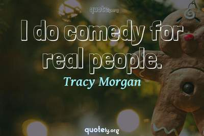 Photo Quote of I do comedy for real people.