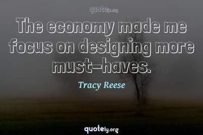 Photo Quote of The economy made me focus on designing more must-haves.