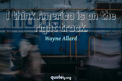 Photo Quote of I think America is on the right track.